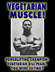 Vegetarian Body Builder Power Lifting champion...