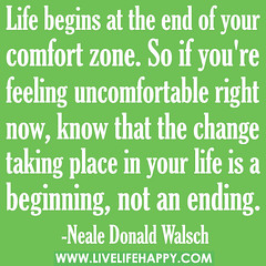 Life begins at the end of your comfort zone. S...