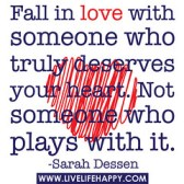 """Fall in love with someone who truly dese..."