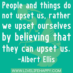 """People and things do not upset us, rathe..."