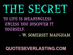 """""""The secret to life is meaningless unless..."""