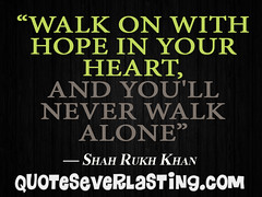 """""""Walk on with hope in your heart, and you..."""