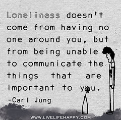 Loneliness doesn't come from having no one aro...