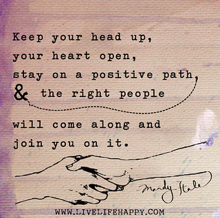 """""""Keep your head up, your heart open, stay..."""