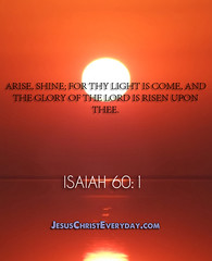 """Arise, shine; for thy light is come, and..."