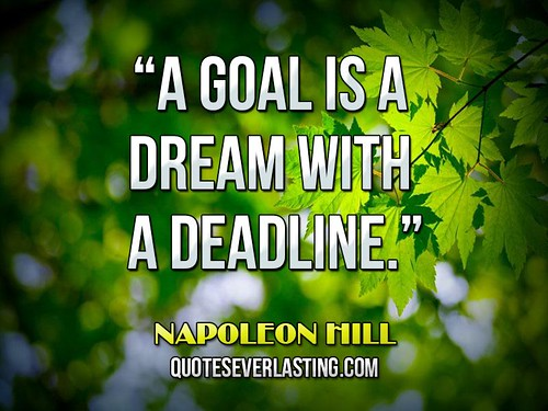 """A goal is a dream with a deadline."" — Napoleo..."