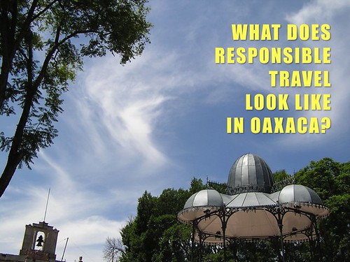 What does responsible travel look like in Oaxaca?