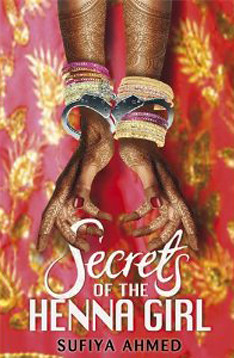 Sufiya Ahmed, Secrets of the Henna Girl