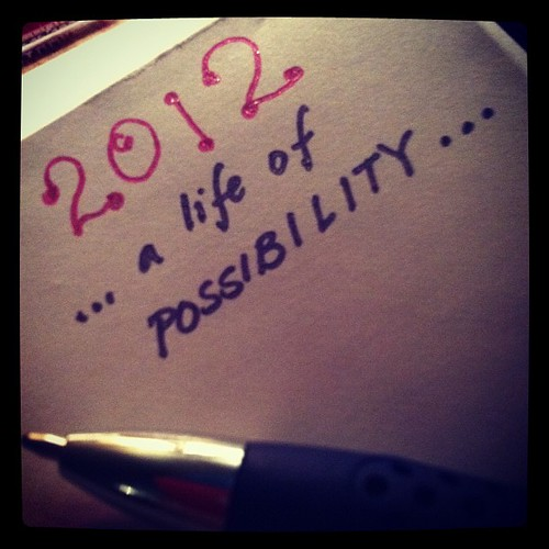 2012: a life of POSSIBILITY... First pic of the year!