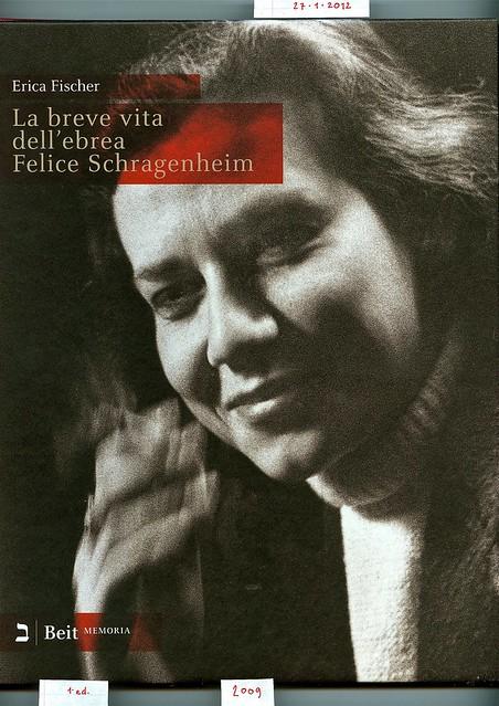 Erica Fisher La breve vita dell'ebrea Felice Schragenheim Jaguar / Berlino 1922 – Bergen-Belsen 1945. Beit 2009