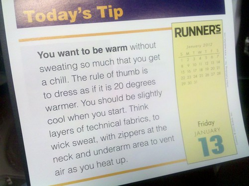 Dress 20 degrees warmer when you run. I've been following this rule for awhile.