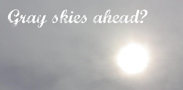 gray skies ahead?