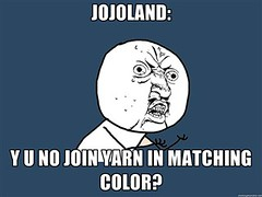 JOJOLAND: Y U NO JOIN YARN IN MATCHING COLOR?