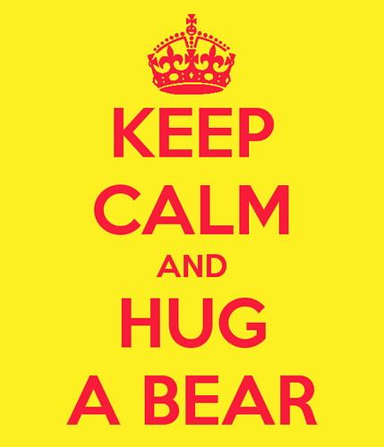 Keep Calm & Hug A Bear