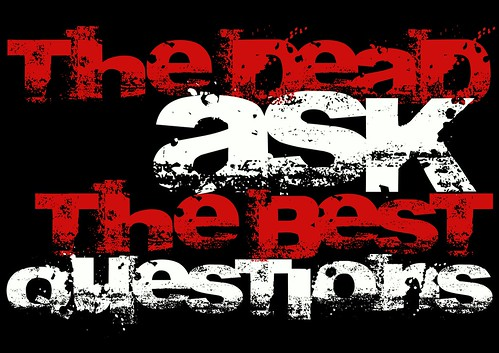 THE DEAD ASK THE BEST QUESTIONS