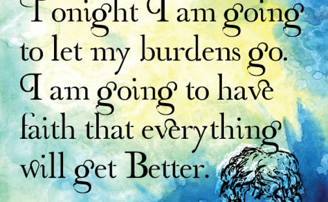 Tonight I Am Going To Let My Burdens Go I Am Going To Hav Flickr Photo Sharing