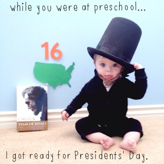 While you were at preschool I got ready for Presidents' Day