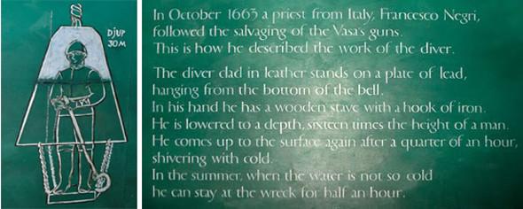 En octubre 1663 un sacerdote de Italia, Francesco Negri, Continuó con el rescate de armas del interior del Vasa. La forma en la que se bajaba, que podríamos decir pionero en buceo, es un buzo vestido de cuero colocado en el interior en una placa de plomo, que cuelga de la parte inferior de la campana. En su mano tiene un bastón de madera con un gancho de hierro. Él bajó a una profundidad, dieciséis veces la altura de un hombre. Cuando llegó a la superficie tras un cuarto de hora sumergido, estaba temblando de frío. En el verano, cuando el agua no es tan fría se puede permanecer en el naufragio tan sólo durante media hora. buque de guerra Vasa, viaje a Estocolmo 1628 - 14063745995 7d491b51b6 z - buque de guerra Vasa, viaje a Estocolmo 1628