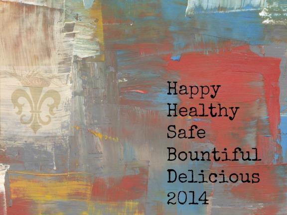 Happy Healthy Safe Bountiful Delicious 2014