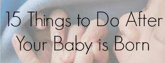 15 things to do after your baby is born