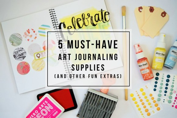 5 must-have art journaling supplies (and fun extras!) for every creative person's art journal