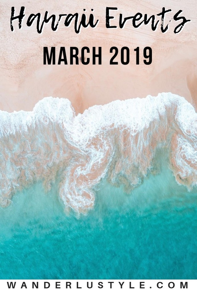 Hawaii Events in March 2019 - Oahu Events, Things To do Oahu, Things to do Hawaii | Wanderlustyle.com