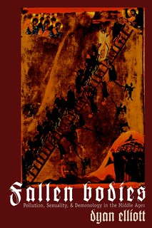 Fallen Bodies: Pollution, Sexuality, and Demonology in the Middle Ages - Dyan Elliott