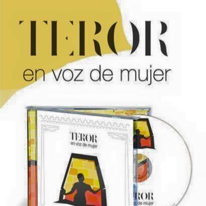 """""""TEROR EN VOZ DE MUJER"""""""