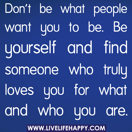 Don't be what people want you to be. Be yourse...