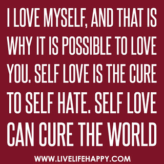 I love myself, and that is why it is possible ...