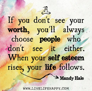 If you don't see your worth, you'll always cho...