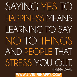 Saying yes to happiness means learning to say ...