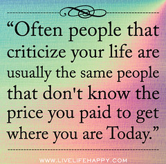 Often people that criticize your life are usua...