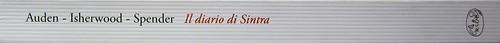 Auden, Isherwood, Spender, Il diario di Sintra; a cura di Matthew Spender e Luca Scarlini. In cop.: W.H.Auden, S. Spender, C. Isherwood, 1929. [resp. grafica non indicata]. Dorso