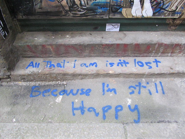 All that I am isn't lost because I'm still happy...