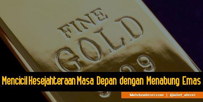 mahdusabrori.com-mencicil-masa-depan-dengan-menabung-emas