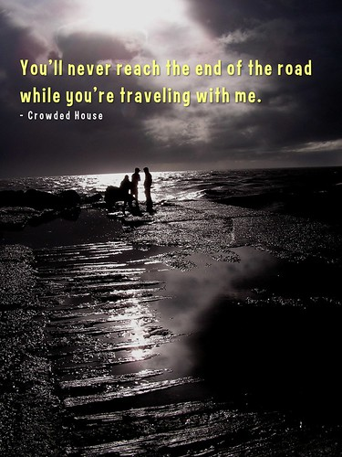 Crowded House: You'll never reach the end of the road while you're traveling with me
