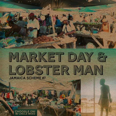 Market Day and Lobster Man  ~ Choogle On Jamaica Scheme #7