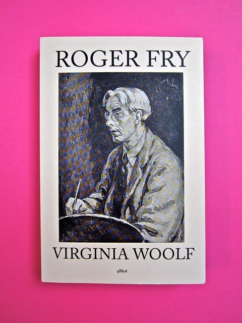 Virginia Woolf, Roger Fry. elliot 2012. [responsabilità grafica non indicata]; alla copertina: Ritratto di Roger Fry, di Vanessa Bell. Copertina (part.), 1