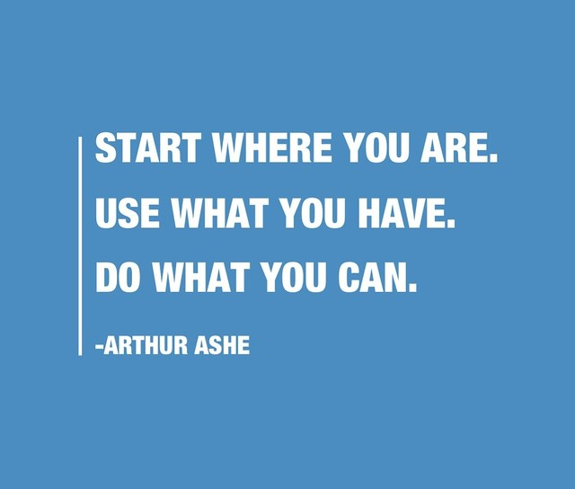 Start Where You Are Use What You Have Do What You Can Arthur Ashe Flickr Photo Sharing