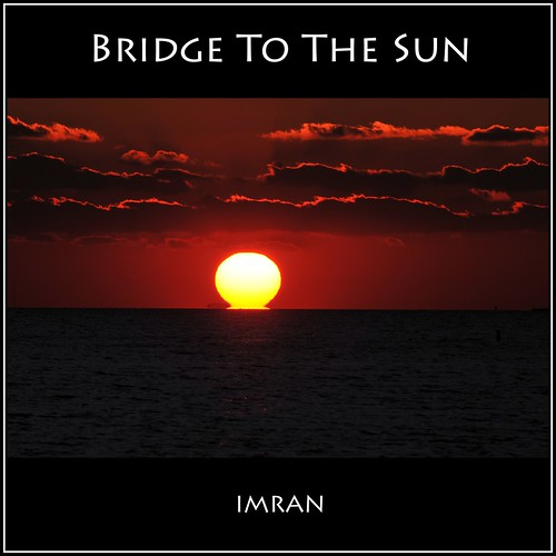 The Bridge To The Sun - IMRAN™ -- 130+ Views! by ImranAnwar