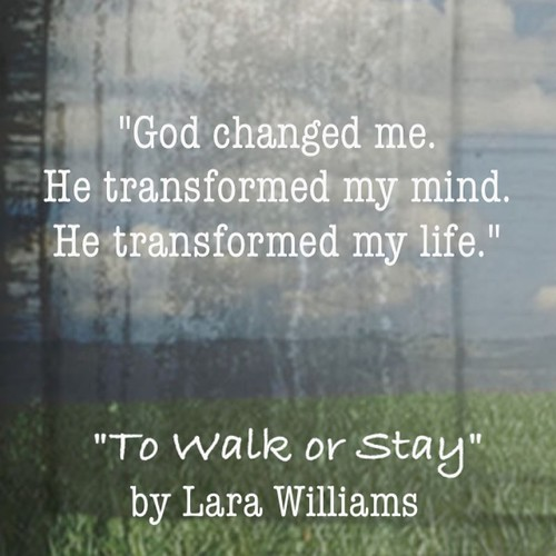 God changed me quote from To Walk or Stay
