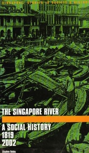 """The Singapore River: A Social History, 1819-2002."" by Stephen Dobbs"