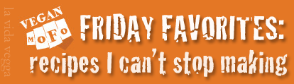 "Bright orange banner with the VeganMoFo fist logo and the text: ""Friday Favorites: recipes I can't stop making""."