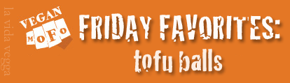 "Bright orange rectangle with the white VeganMoFo fist logo and the text ""Friday Favorites: Tofu Balls."""