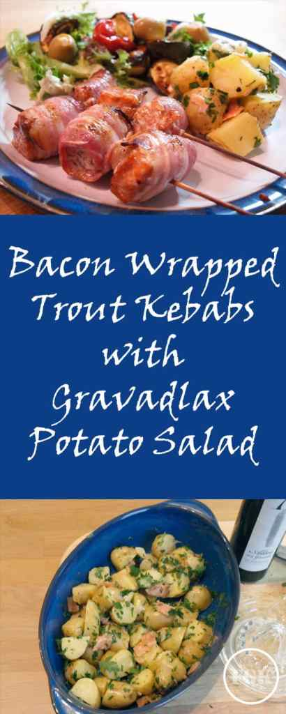 Delicious Bacon Wrapped Trout Kebabs with Gravadlax Potato Salad