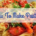 How to make pasta recipe (The Ultimate guide)