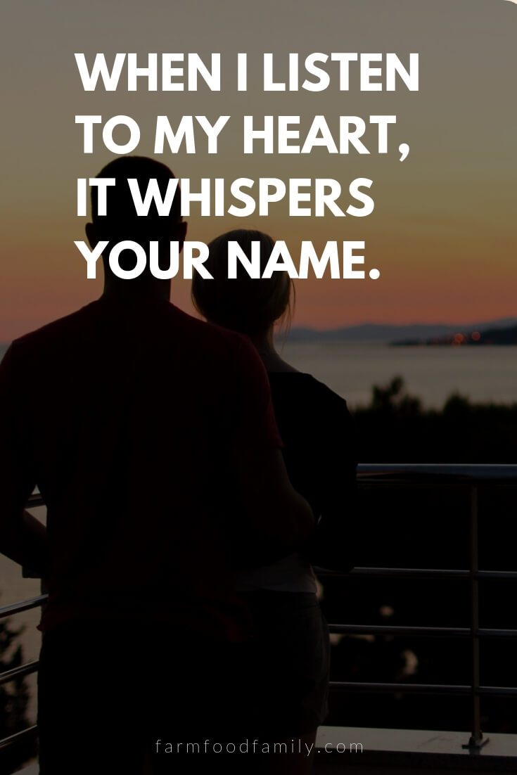 Cute, Funny, and Sweet Love Quotes For Him | When I listen to my heart, it whispers your name.