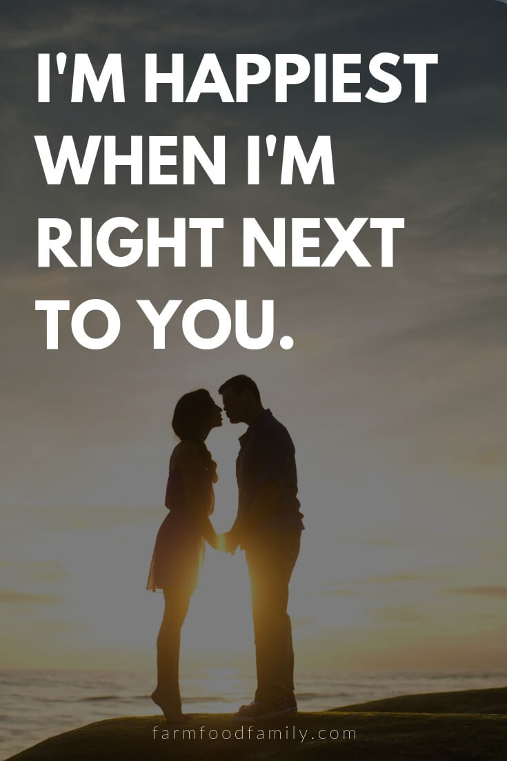 Cute, Funny, and Sweet Love Quotes For Him | I'm happiest when I'm right next to you.