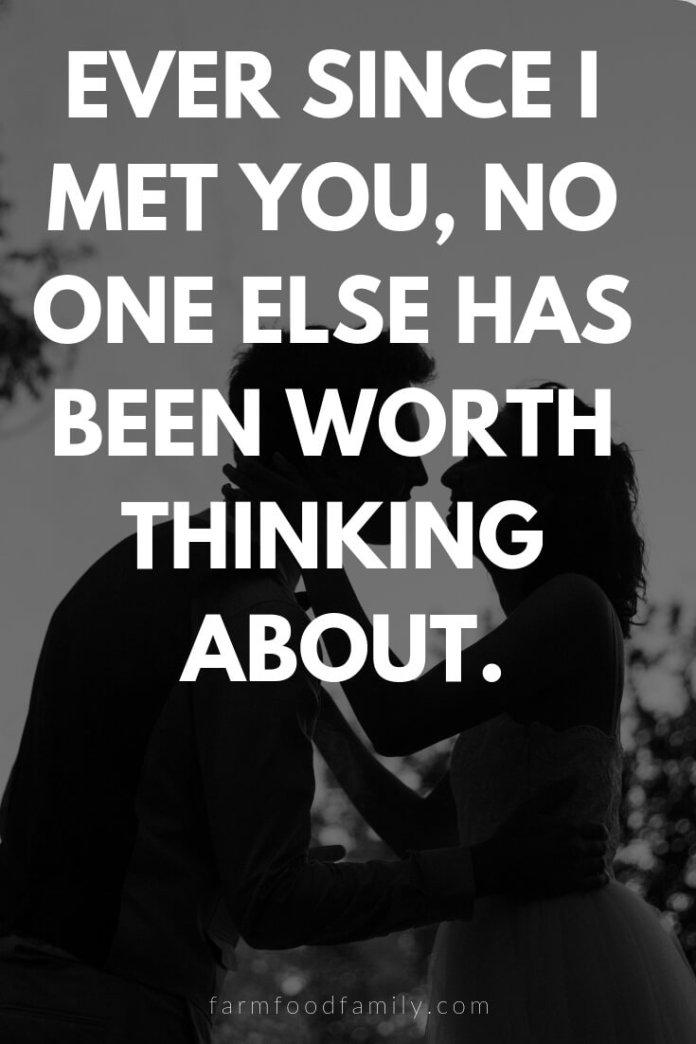 Cute, Funny, and Sweet Love Quotes For Him   Ever since I met you, no one else has been worth thinking about.